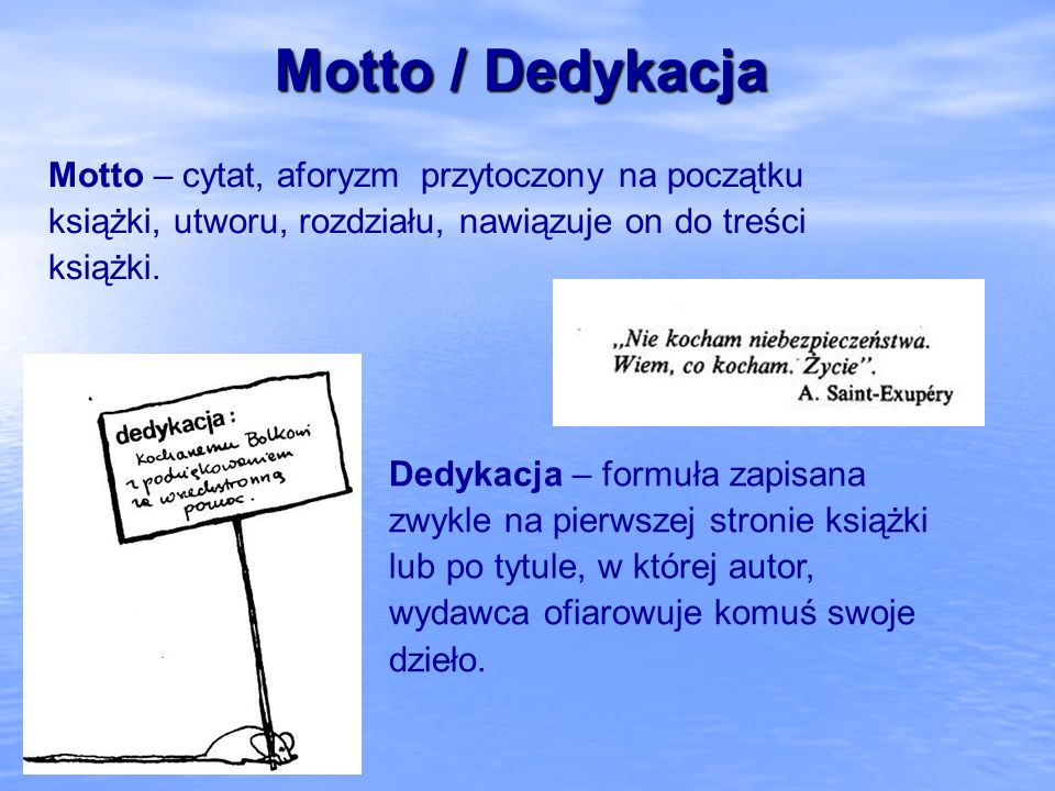 Motto / DedykacjaMotto – cytat, aforyzm przytoczony na początku książki, utworu, rozdziału, nawiązuje on do treści książki.
