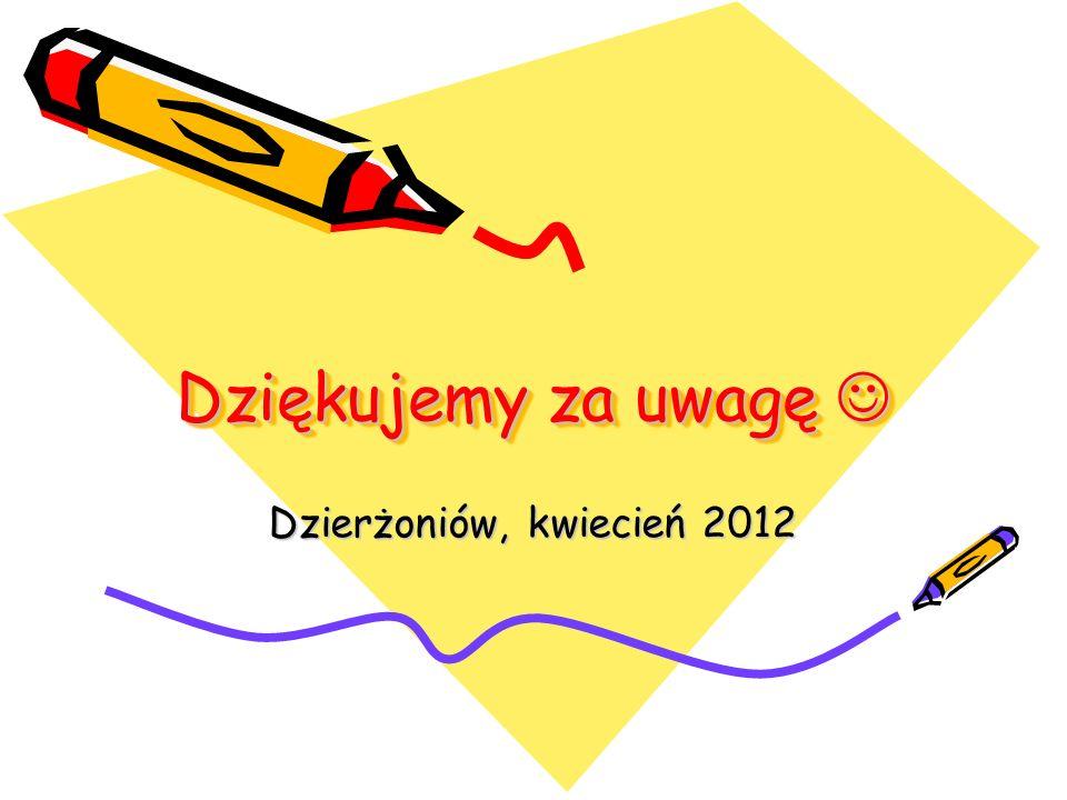 Dziękujemy za uwagę  Dzierżoniów, kwiecień 2012
