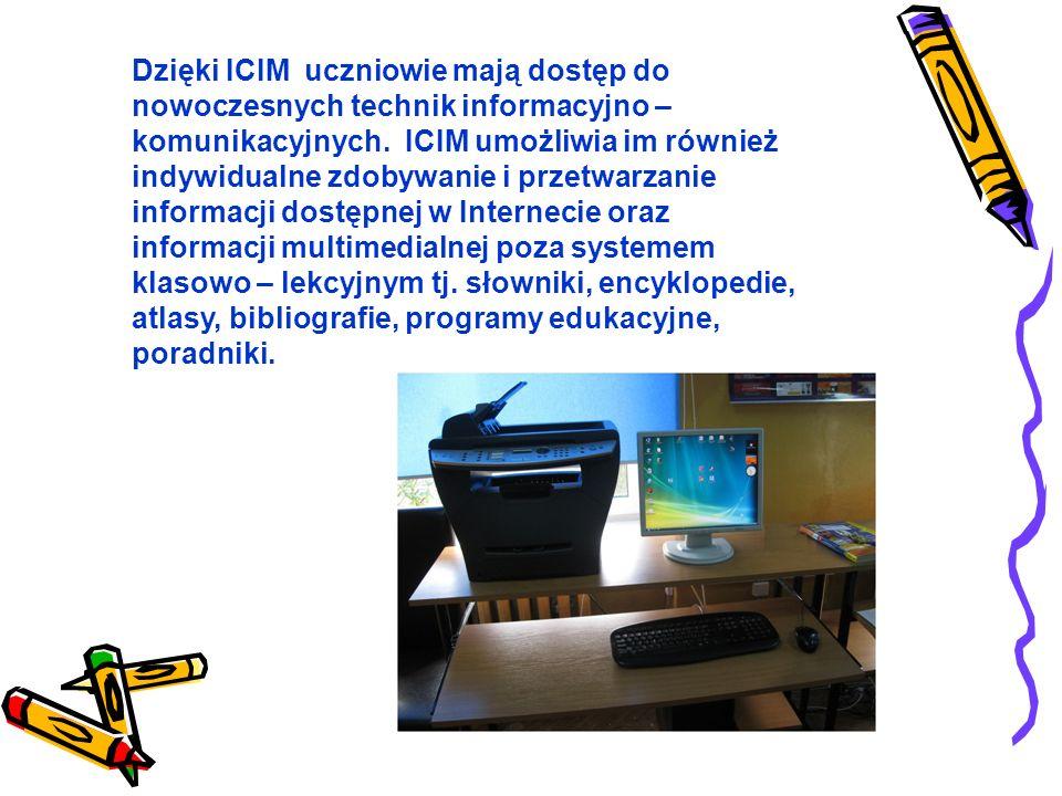 Dzięki ICIM uczniowie mają dostęp do nowoczesnych technik informacyjno – komunikacyjnych.