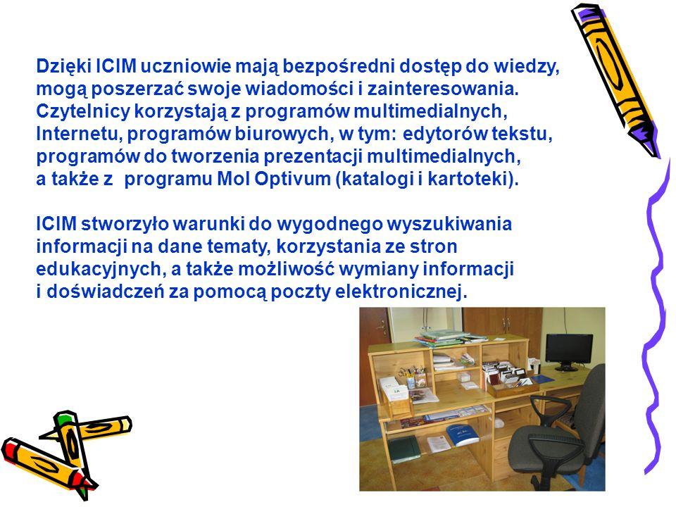 Dzięki ICIM uczniowie mają bezpośredni dostęp do wiedzy, mogą poszerzać swoje wiadomości i zainteresowania. Czytelnicy korzystają z programów multimedialnych, Internetu, programów biurowych, w tym: edytorów tekstu, programów do tworzenia prezentacji multimedialnych, a także z programu Mol Optivum (katalogi i kartoteki).