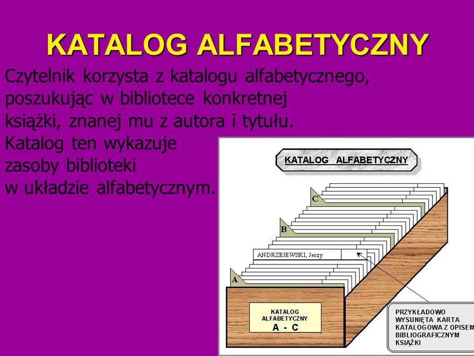 KATALOG ALFABETYCZNY Czytelnik korzysta z katalogu alfabetycznego,