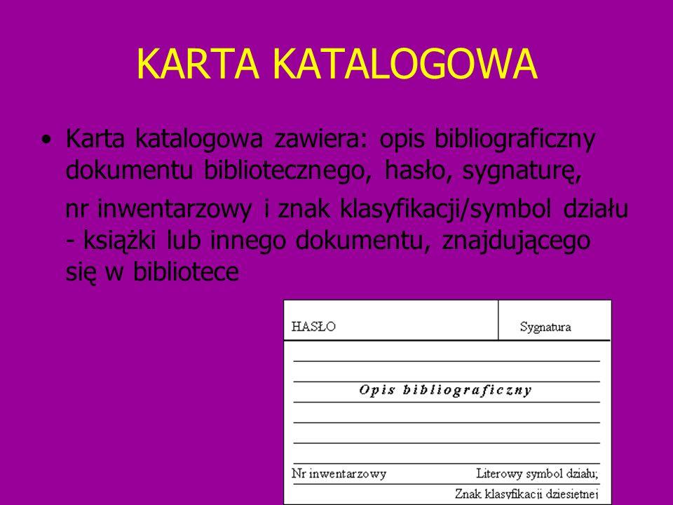 KARTA KATALOGOWA Karta katalogowa zawiera: opis bibliograficzny dokumentu bibliotecznego, hasło, sygnaturę,