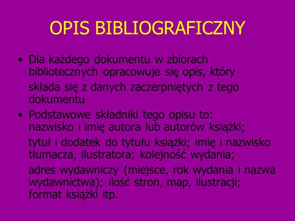 OPIS BIBLIOGRAFICZNY Dla każdego dokumentu w zbiorach bibliotecznych opracowuje się opis, który.