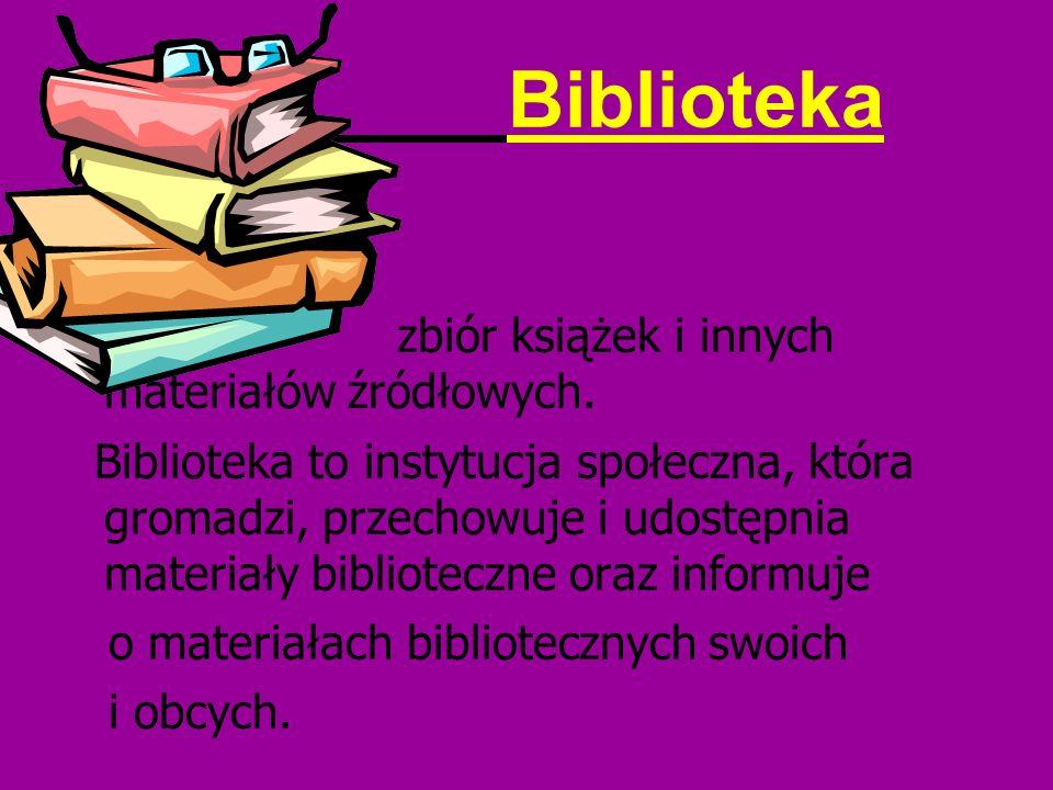 Biblioteka zbiór książek i innych materiałów źródłowych.