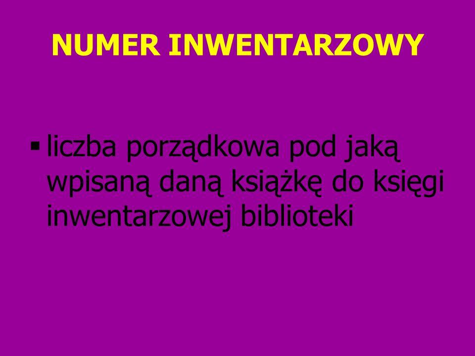 NUMER INWENTARZOWY liczba porządkowa pod jaką wpisaną daną książkę do księgi inwentarzowej biblioteki.
