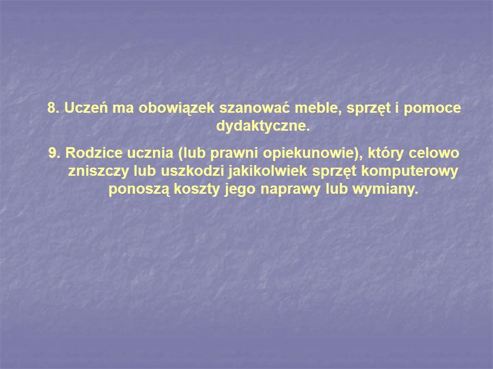 8. Uczeń ma obowiązek szanować meble, sprzęt i pomoce dydaktyczne.