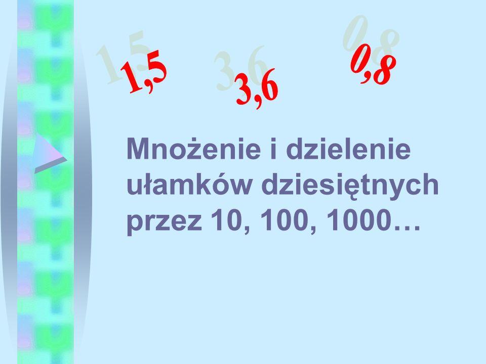 Mnożenie i dzielenie ułamków dziesiętnych przez 10, 100, 1000…