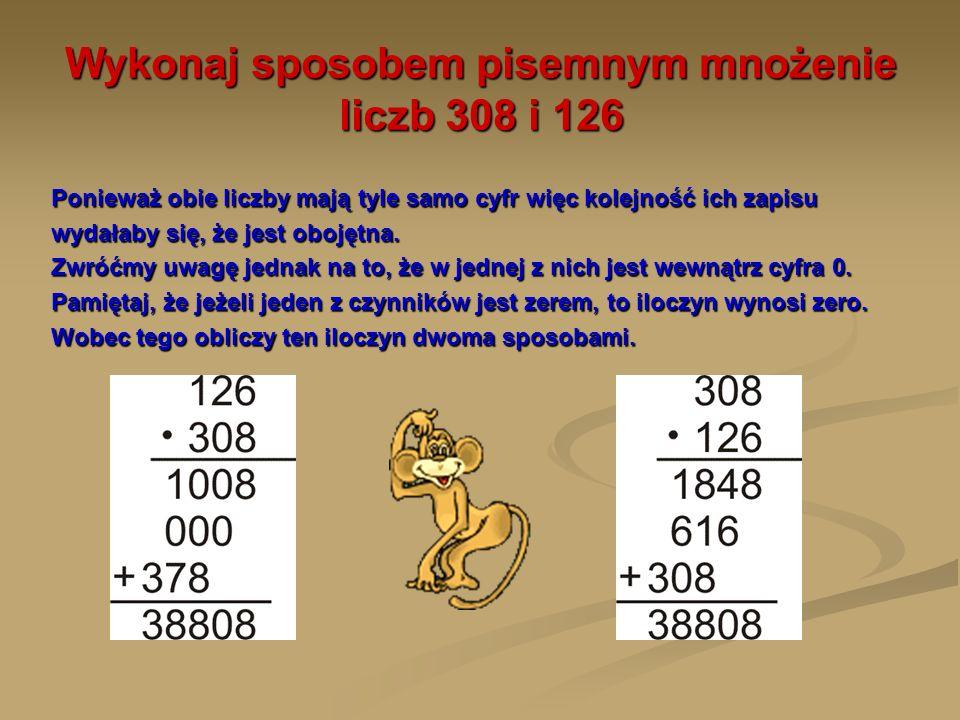 Wykonaj sposobem pisemnym mnożenie liczb 308 i 126