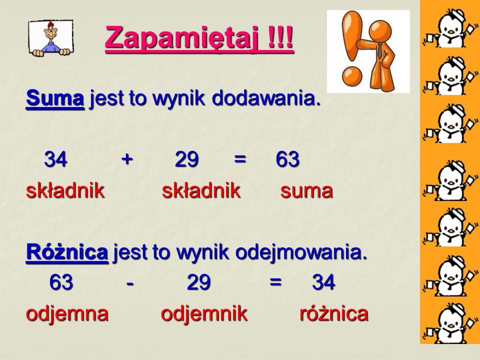 Zapamiętaj !!! Suma jest to wynik dodawania. 34 + 29 = 63