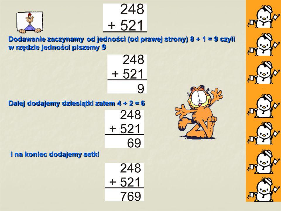Dodawanie zaczynamy od jedności (od prawej strony) 8 + 1 = 9 czyli