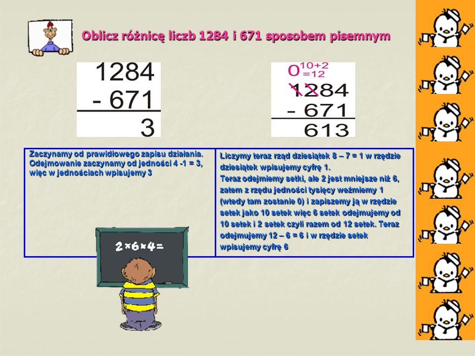 Oblicz różnicę liczb 1284 i 671 sposobem pisemnym