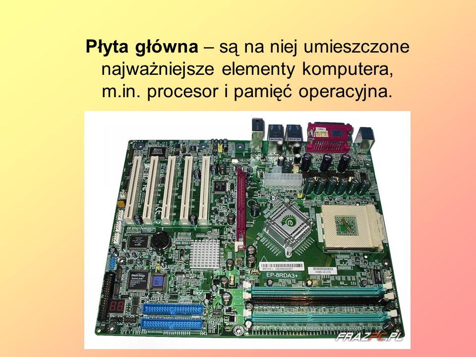 Płyta główna – są na niej umieszczone najważniejsze elementy komputera, m.in.