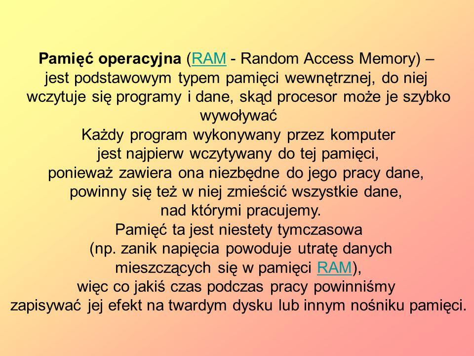 Pamięć operacyjna (RAM - Random Access Memory) –