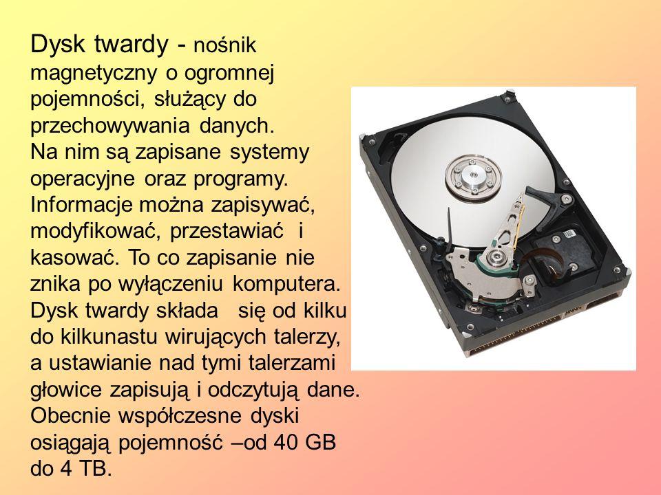 Dysk twardy - nośnik magnetyczny o ogromnej pojemności, służący do przechowywania danych.