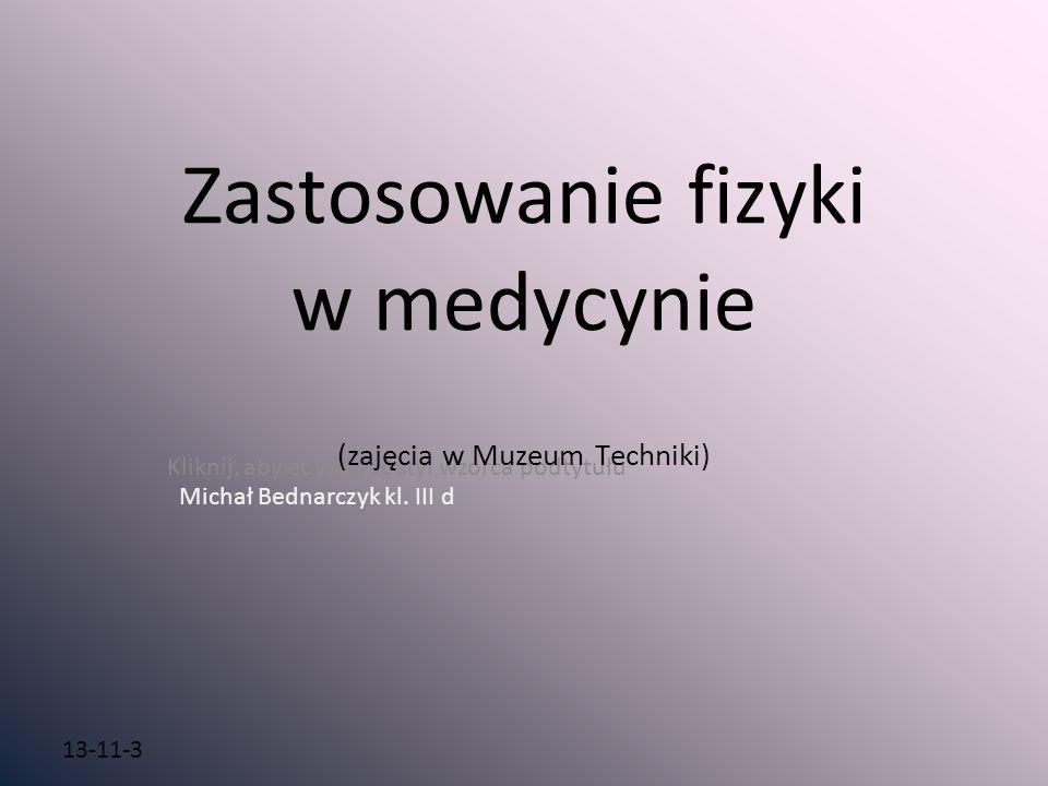 Zastosowanie fizyki w medycynie (zajęcia w Muzeum Techniki)