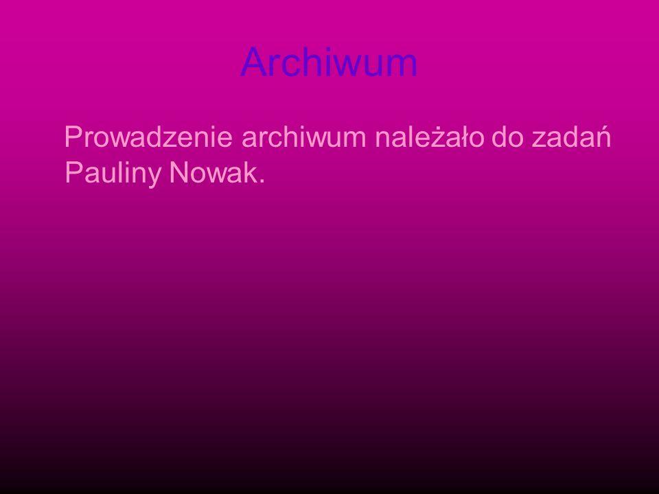 Archiwum Prowadzenie archiwum należało do zadań Pauliny Nowak.