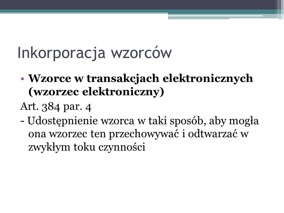 Inkorporacja wzorców Wzorce w transakcjach elektronicznych (wzorzec elektroniczny) Art. 384 par. 4.