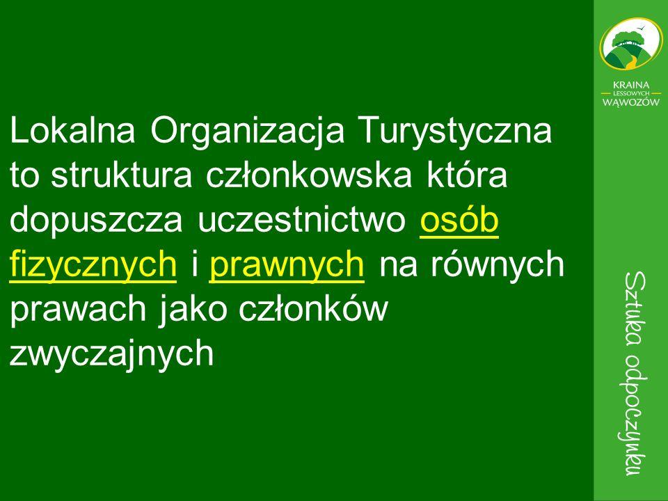 Lokalna Organizacja Turystyczna to struktura członkowska która dopuszcza uczestnictwo osób fizycznych i prawnych na równych prawach jako członków zwyczajnych