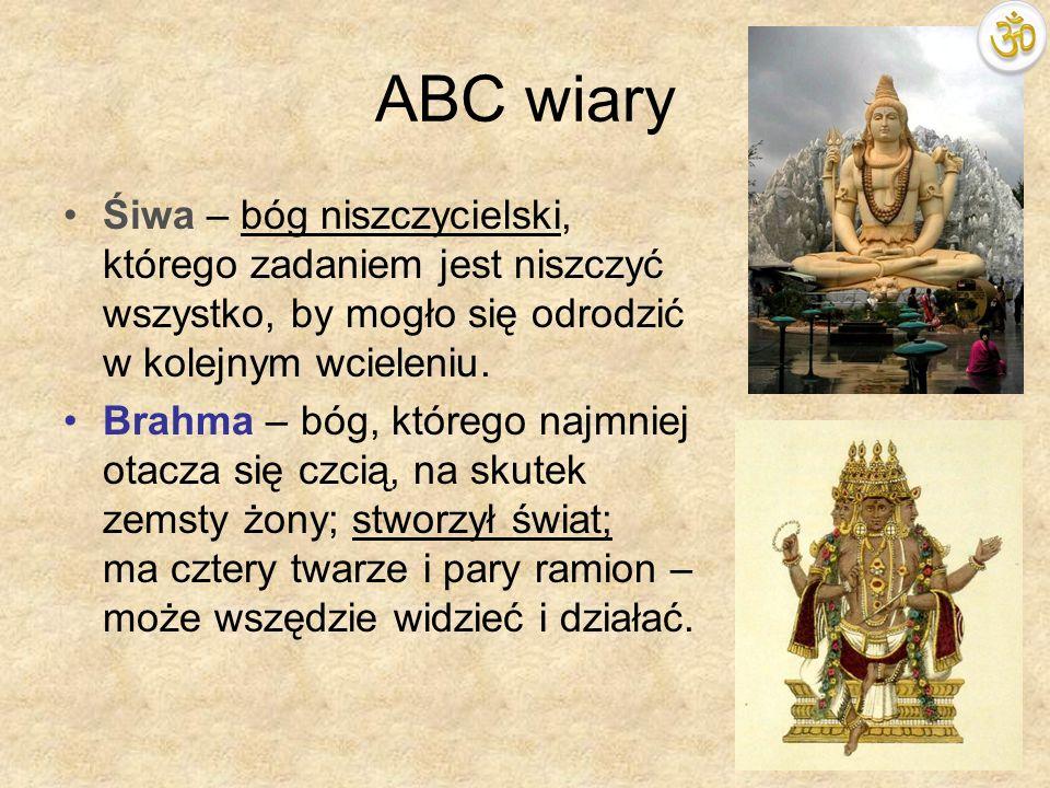ABC wiaryŚiwa – bóg niszczycielski, którego zadaniem jest niszczyć wszystko, by mogło się odrodzić w kolejnym wcieleniu.