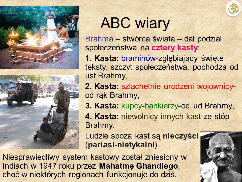 ABC wiaryBrahma – stwórca świata – dał podział społeczeństwa na cztery kasty: