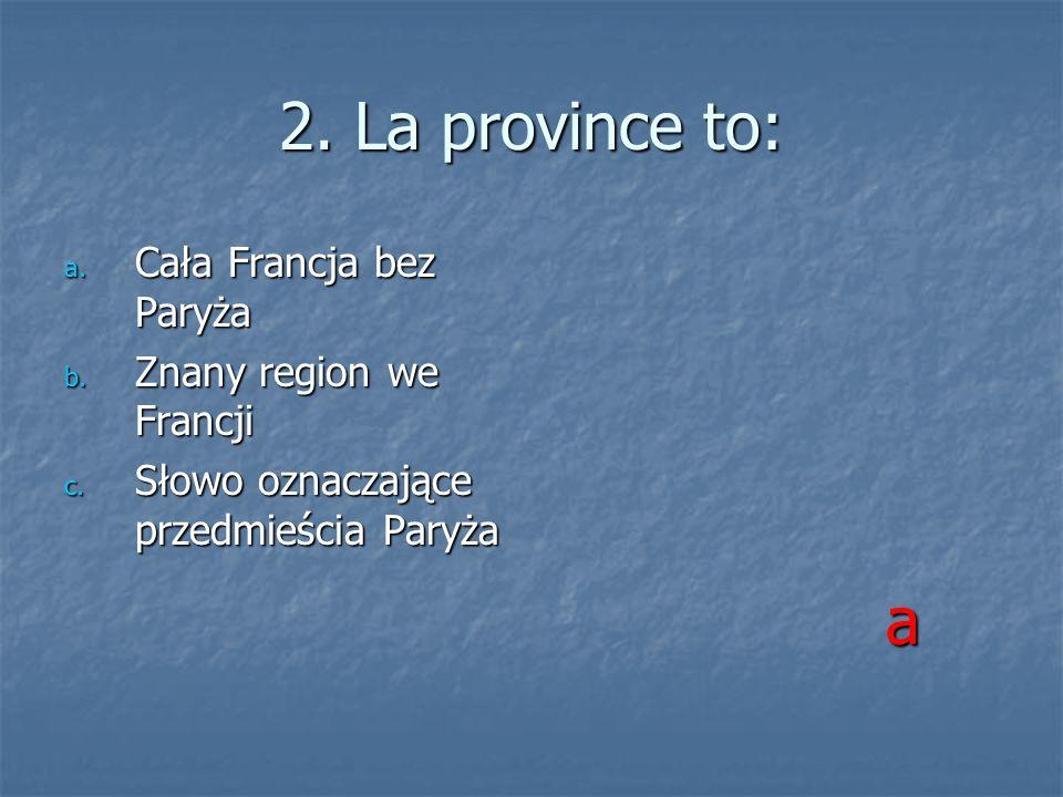 2. La province to: a Cała Francja bez Paryża Znany region we Francji
