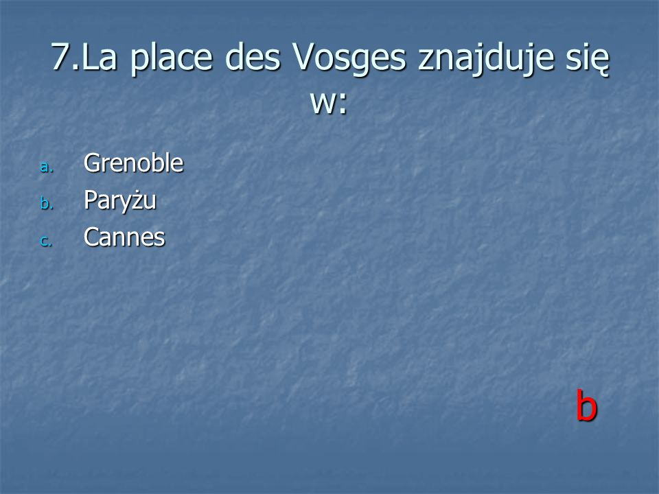 7.La place des Vosges znajduje się w: