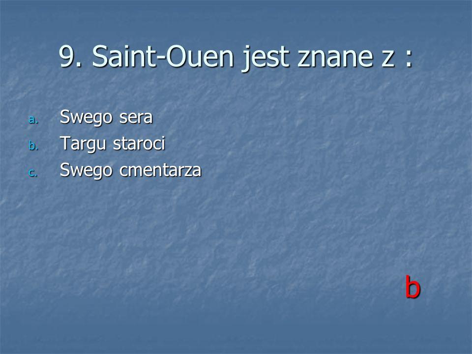 9. Saint-Ouen jest znane z :