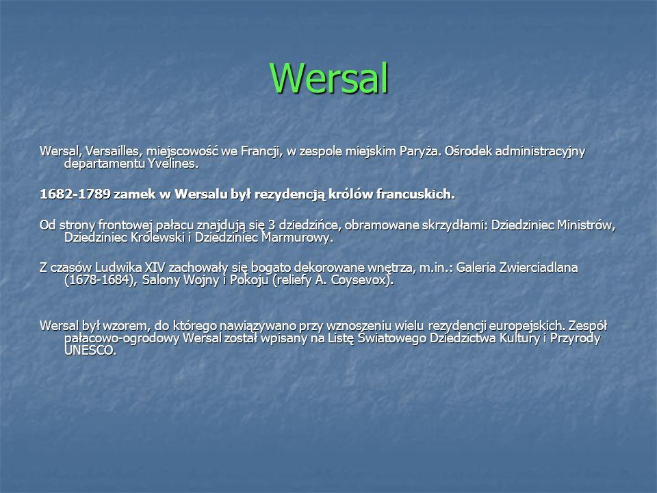 WersalWersal, Versailles, miejscowość we Francji, w zespole miejskim Paryża. Ośrodek administracyjny departamentu Yvelines.