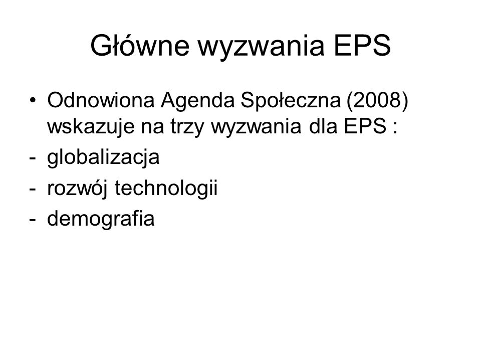 Główne wyzwania EPS Odnowiona Agenda Społeczna (2008) wskazuje na trzy wyzwania dla EPS : globalizacja.