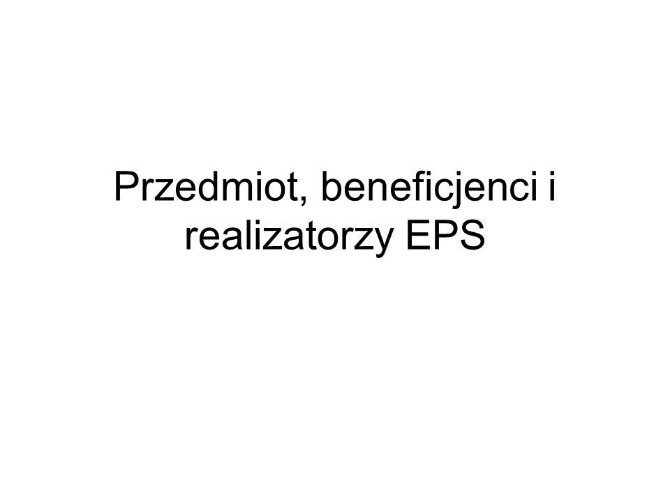 Przedmiot, beneficjenci i realizatorzy EPS