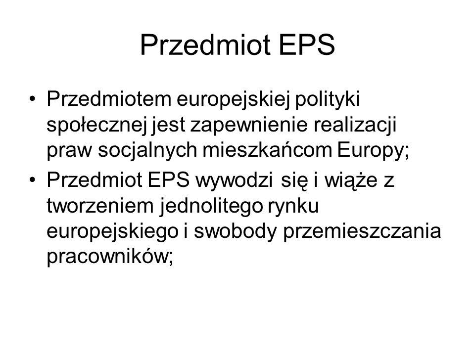 Przedmiot EPS Przedmiotem europejskiej polityki społecznej jest zapewnienie realizacji praw socjalnych mieszkańcom Europy;