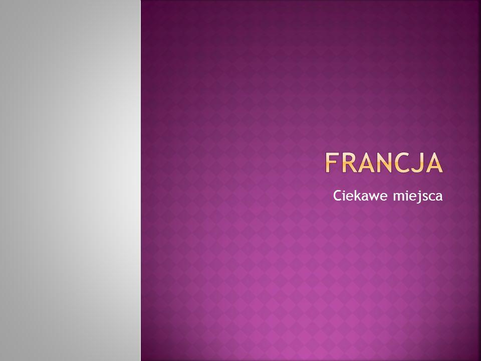 Francja Ciekawe miejsca