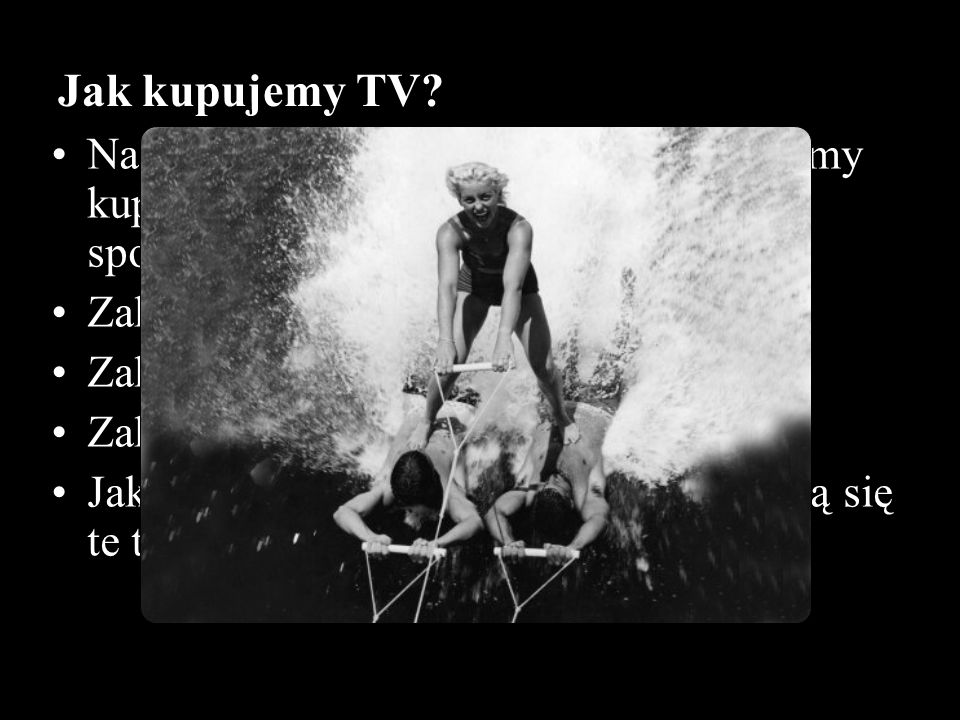 Jak kupujemy TV Na ogół w stacjach telewizyjnych możemy kupić wolne czasy reklamowe na trzy sposoby.