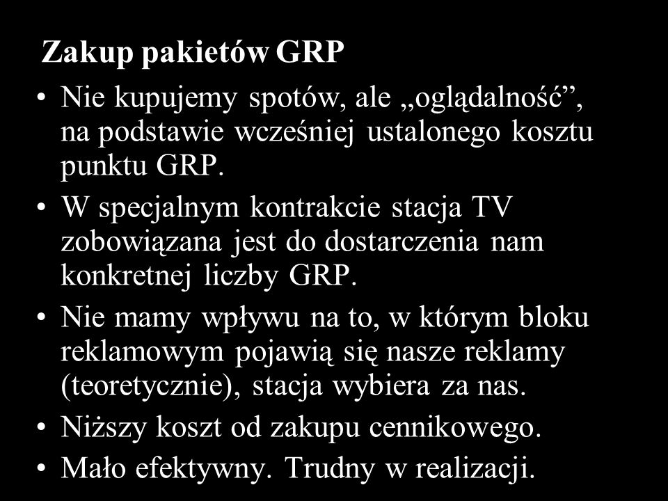 """Zakup pakietów GRP Nie kupujemy spotów, ale """"oglądalność , na podstawie wcześniej ustalonego kosztu punktu GRP."""