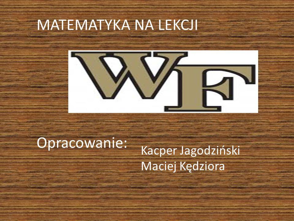 MATEMATYKA NA LEKCJI Opracowanie: Kacper Jagodziński Maciej Kędziora