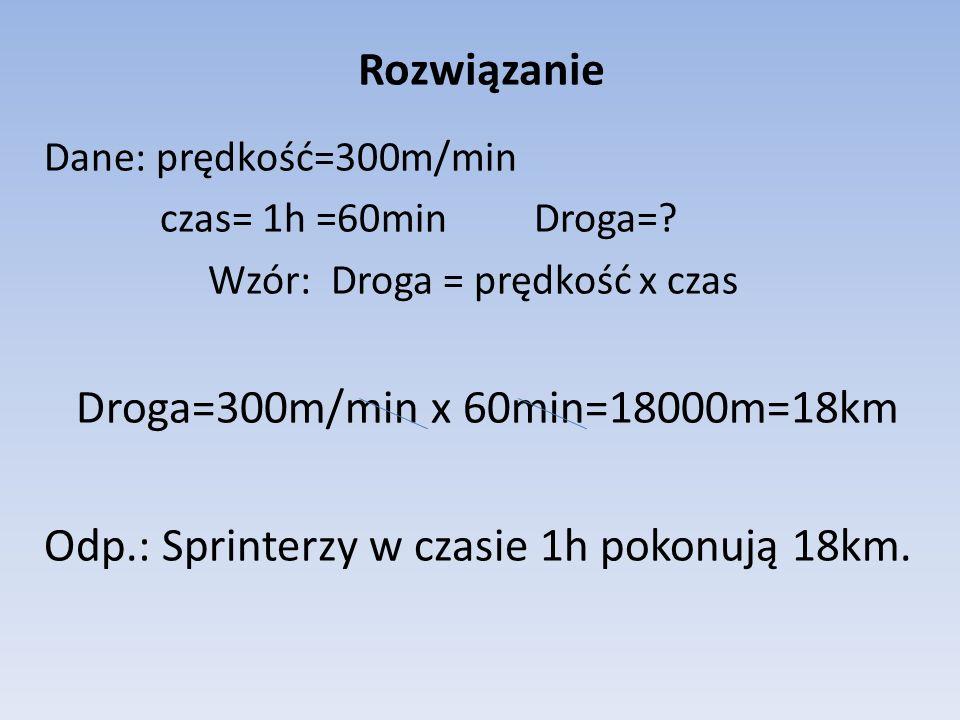 Droga=300m/min x 60min=18000m=18km