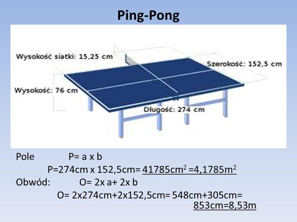 Ping-Pong Pole P= a x b P=274cm x 152,5cm= 41785cm2 =4,1785m2 Obwód: O= 2x a+ 2x b O= 2x274cm+2x152,5cm= 548cm+305cm= 853cm=8,53m