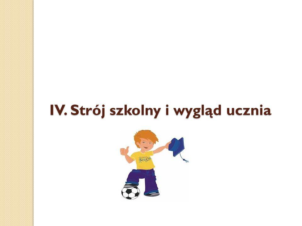 IV. Strój szkolny i wygląd ucznia