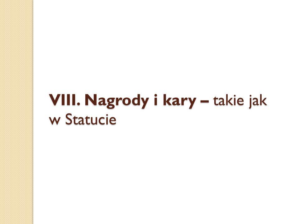 VIII. Nagrody i kary – takie jak w Statucie