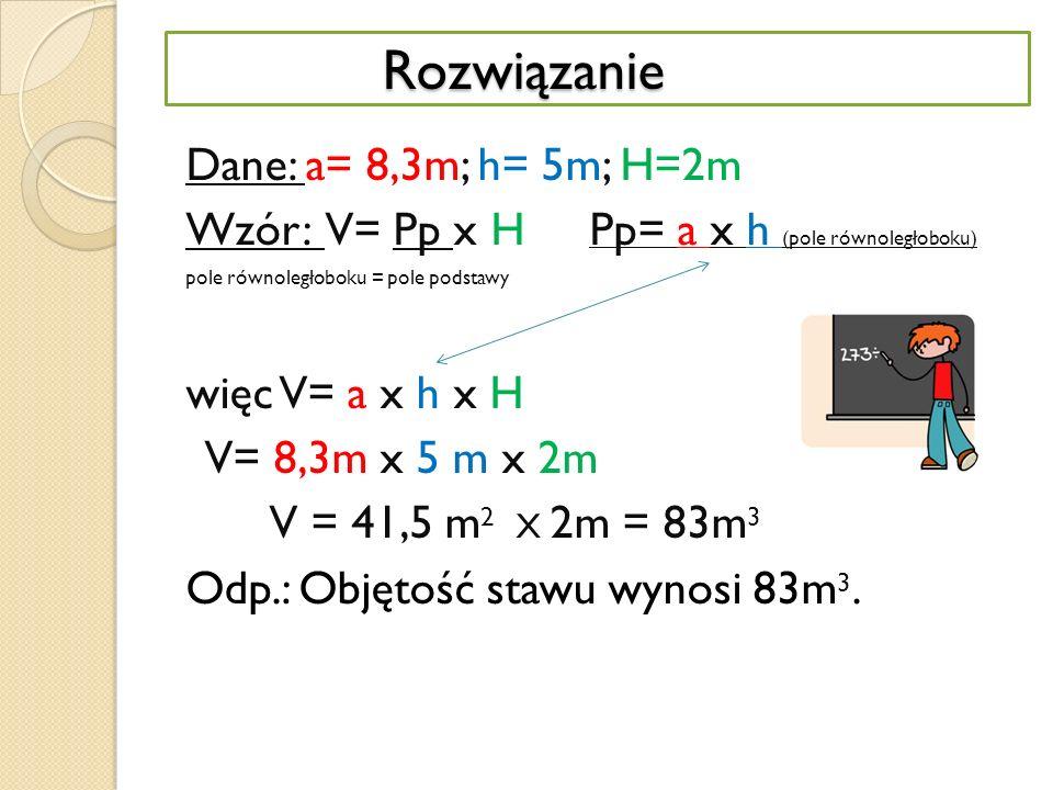 Rozwiązanie Dane: a= 8,3m; h= 5m; H=2m