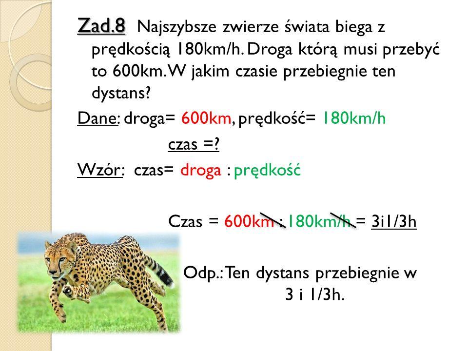 Zad. 8 Najszybsze zwierze świata biega z prędkością 180km/h