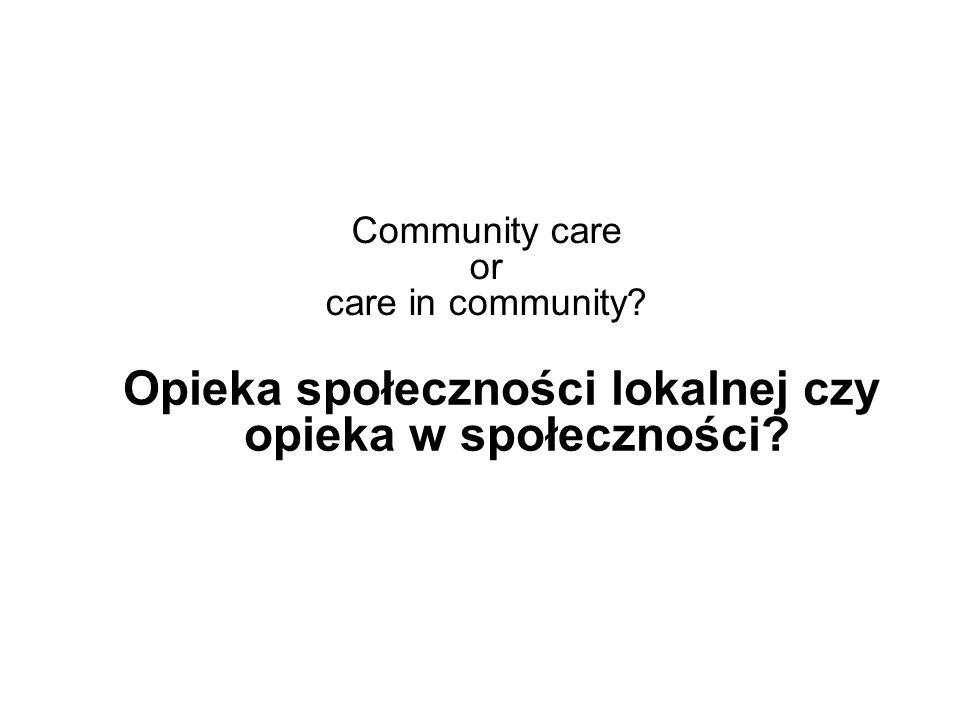 Opieka społeczności lokalnej czy opieka w społeczności