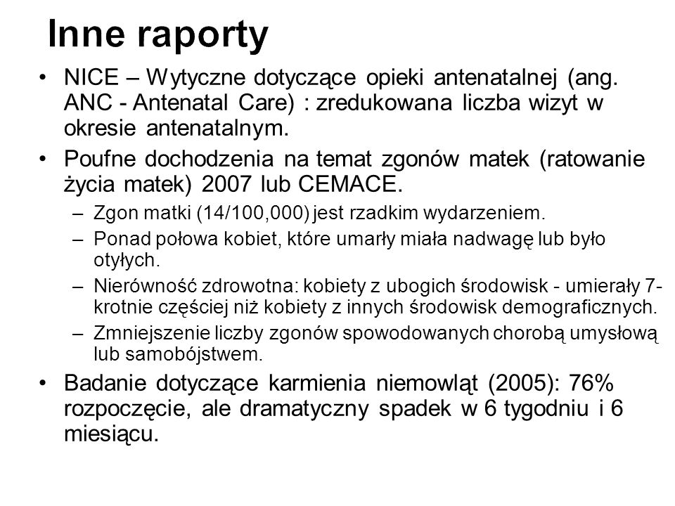 Inne raportyNICE – Wytyczne dotyczące opieki antenatalnej (ang. ANC - Antenatal Care) : zredukowana liczba wizyt w okresie antenatalnym.