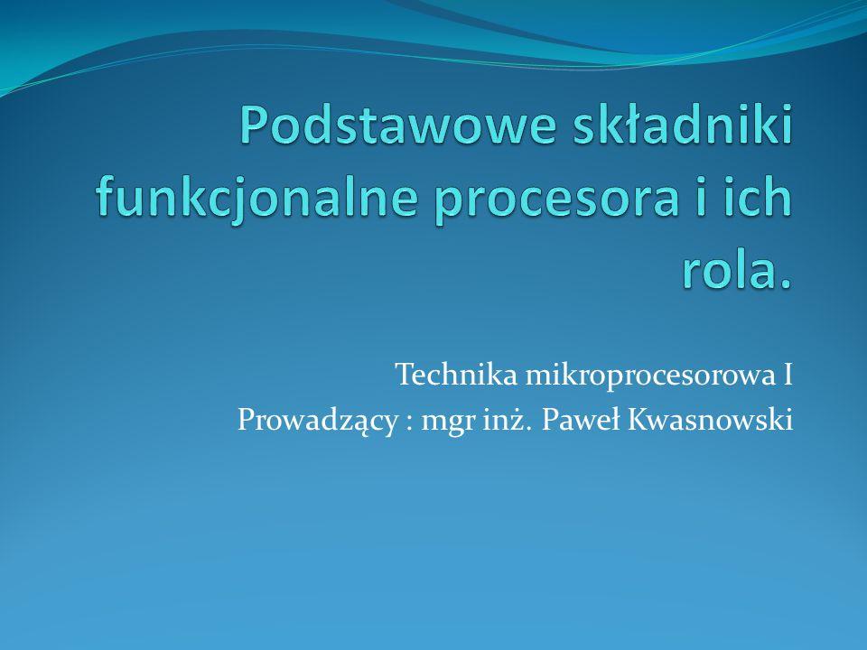 Podstawowe składniki funkcjonalne procesora i ich rola.