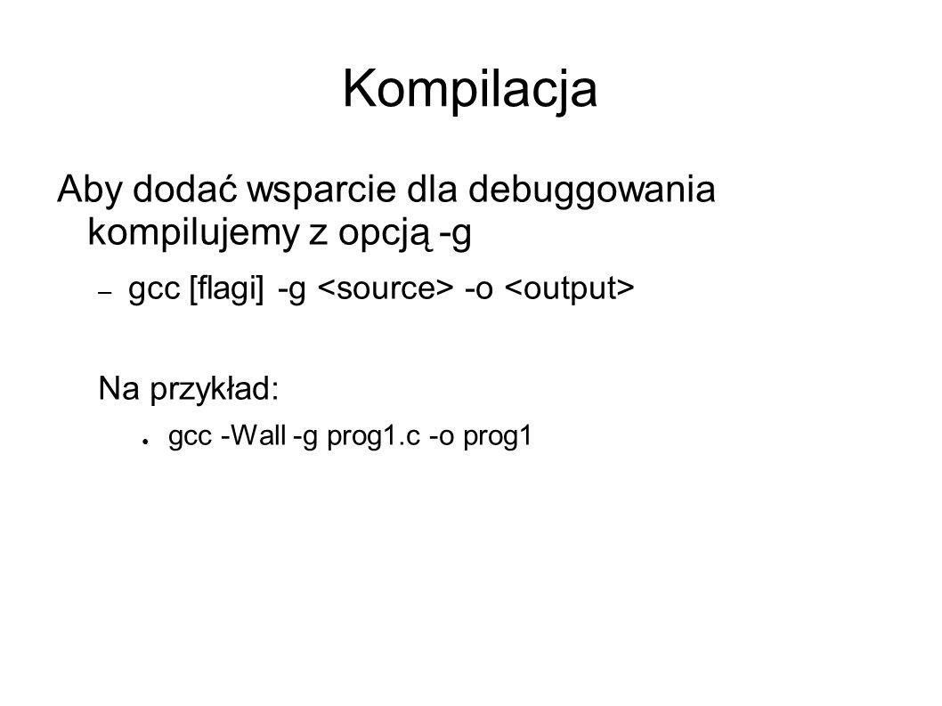 Kompilacja Aby dodać wsparcie dla debuggowania kompilujemy z opcją -g