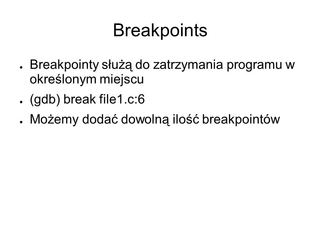 Breakpoints Breakpointy służą do zatrzymania programu w określonym miejscu. (gdb) break file1.c:6.