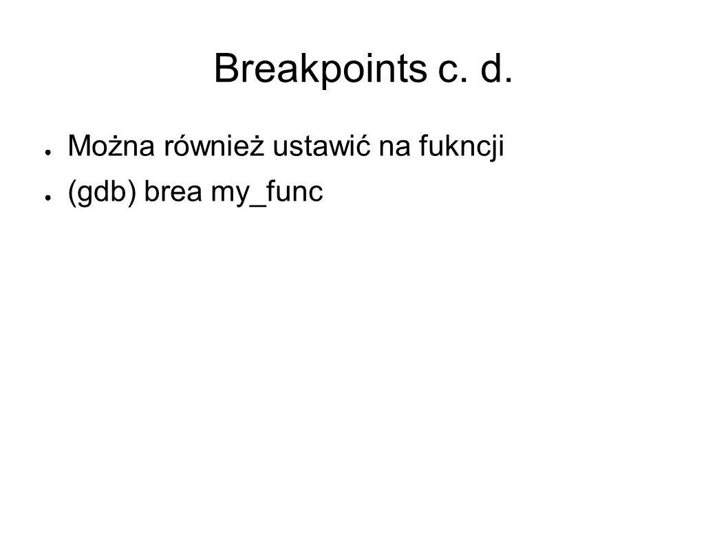 Breakpoints c. d. Można również ustawić na fukncji (gdb) brea my_func