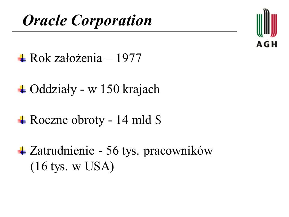Oracle Corporation Rok założenia – 1977 Oddziały - w 150 krajach