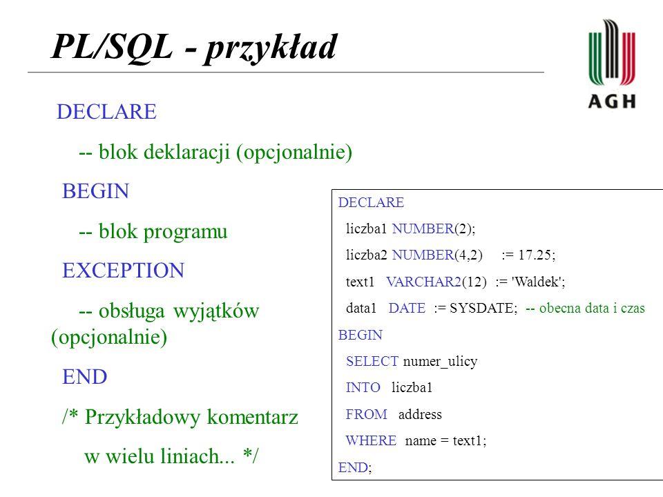 PL/SQL - przykład DECLARE -- blok deklaracji (opcjonalnie) BEGIN