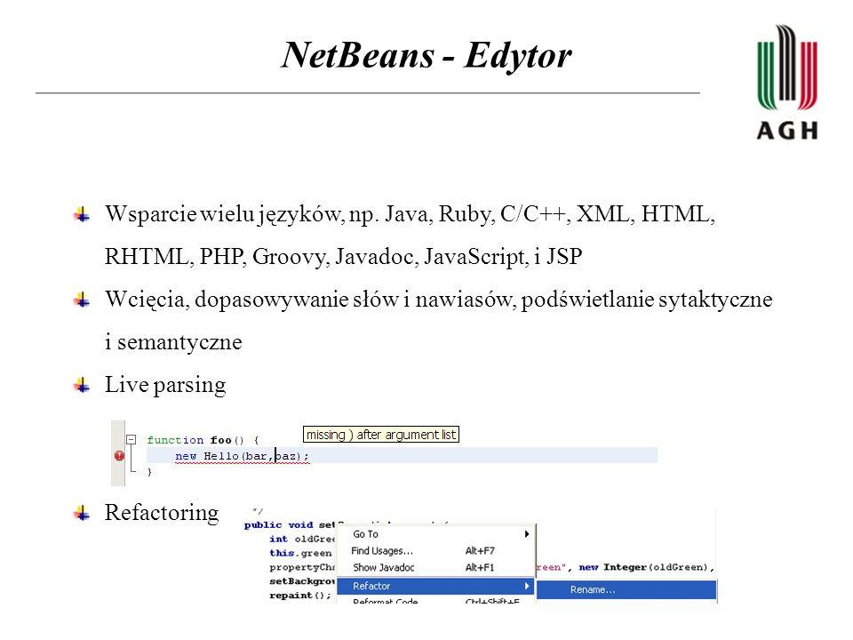 NetBeans - Edytor Wsparcie wielu języków, np. Java, Ruby, C/C++, XML, HTML, RHTML, PHP, Groovy, Javadoc, JavaScript, i JSP.
